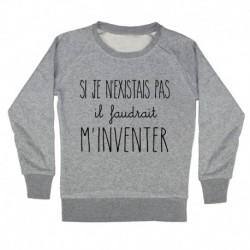 """Sweatshirt - """"Si je n'existais pas il faudrait m'inventer"""""""