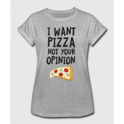 """T-shirt """"I want pizza not your opinion"""""""